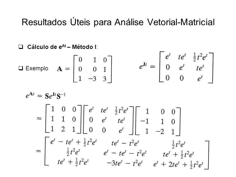 Resultados Úteis para Análise Vetorial-Matricial Cálculo de e At – Método I: Exemplo
