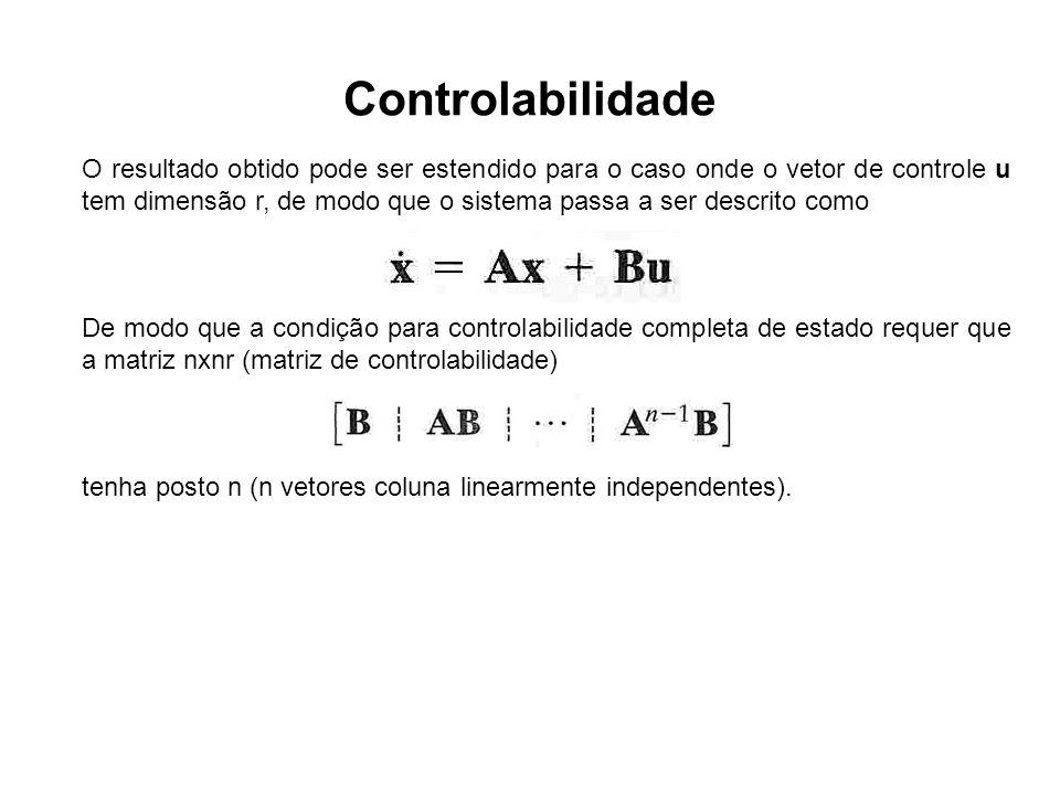 Controlabilidade O resultado obtido pode ser estendido para o caso onde o vetor de controle u tem dimensão r, de modo que o sistema passa a ser descri