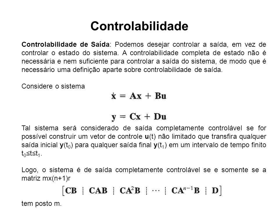 Controlabilidade Controlabilidade de Saída: Podemos desejar controlar a saída, em vez de controlar o estado do sistema. A controlabilidade completa de
