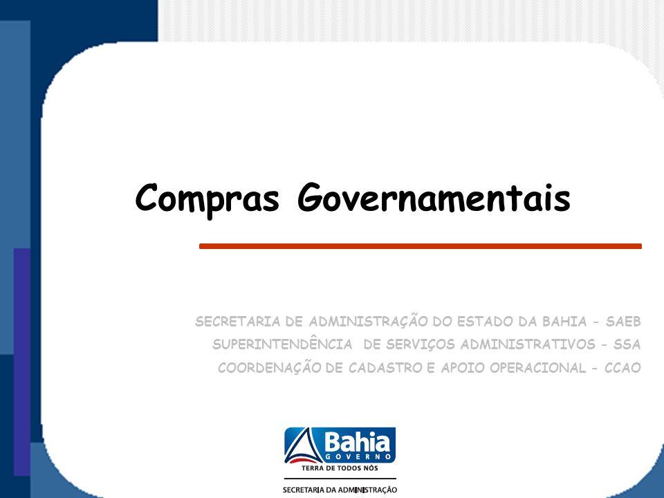 Compras Governamentais SECRETARIA DE ADMINISTRAÇÃO DO ESTADO DA BAHIA - SAEB SUPERINTENDÊNCIA DE SERVIÇOS ADMINISTRATIVOS - SSA COORDENAÇÃO DE CADASTR