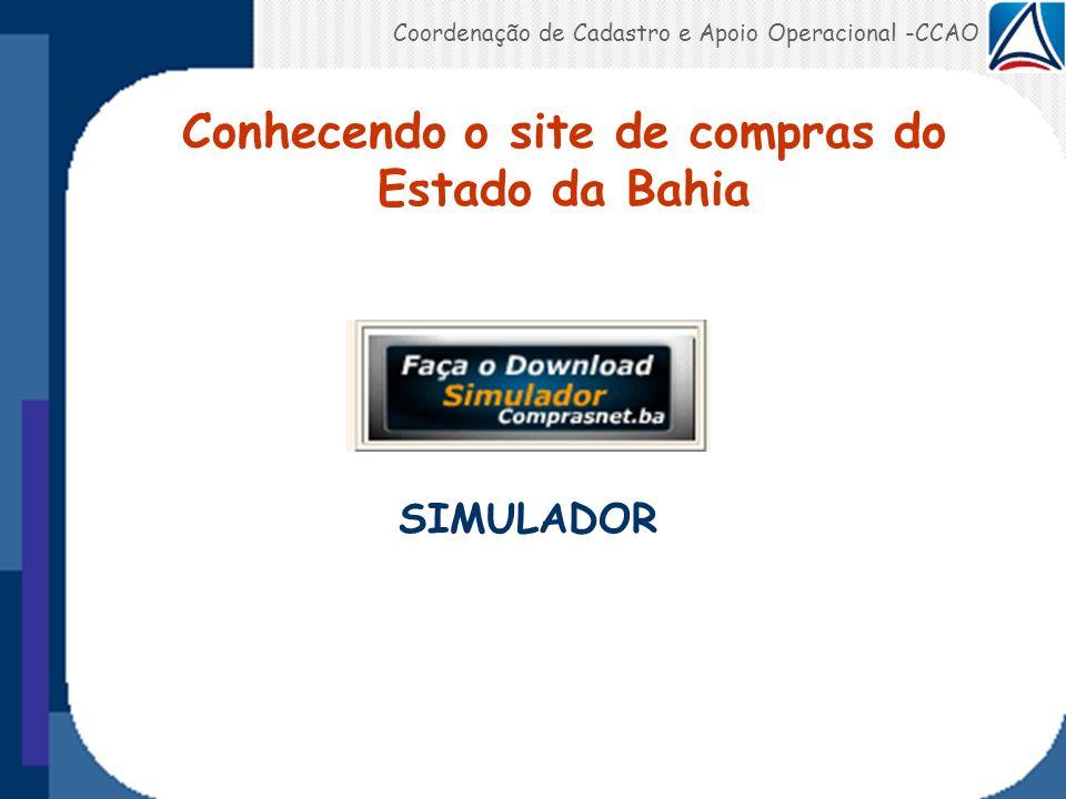 Coordenação de Cadastro e Apoio Operacional -CCAO SIMULADOR Conhecendo o site de compras do Estado da Bahia