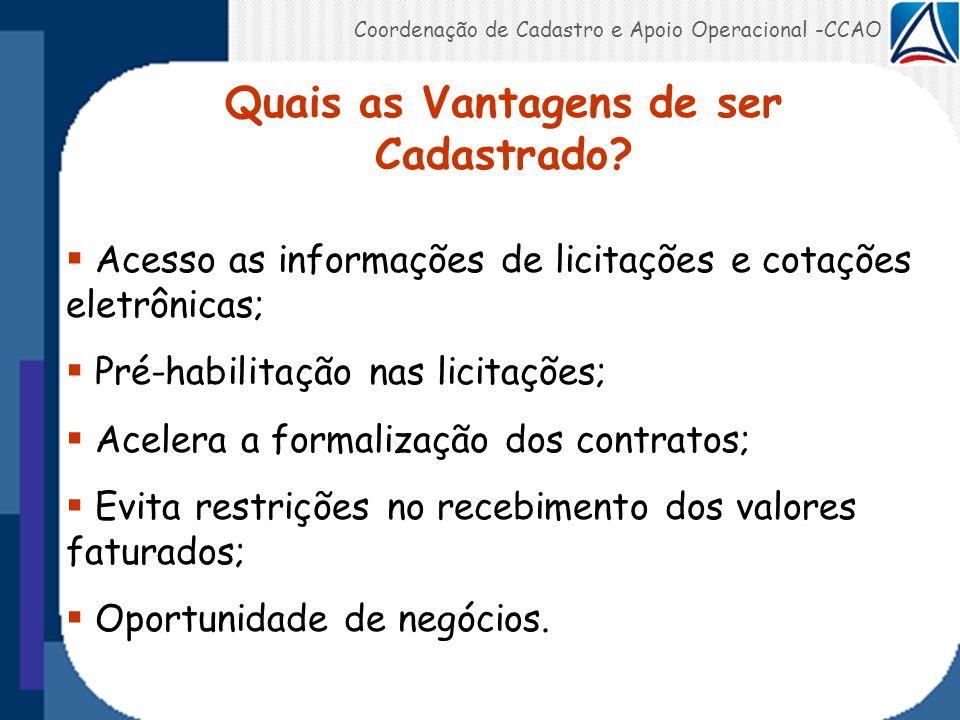 Acesso as informações de licitações e cotações eletrônicas; Pré-habilitação nas licitações; Acelera a formalização dos contratos; Evita restrições no