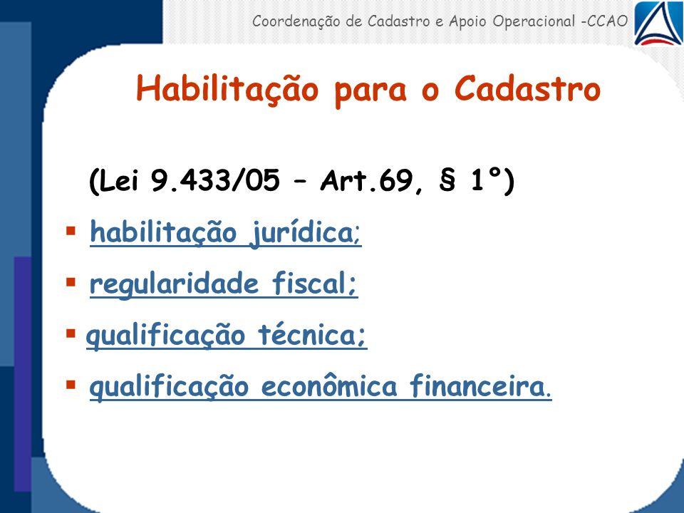 Habilitação para o Cadastro (Lei 9.433/05 – Art.69, § 1°) habilitação jurídica;habilitação jurídica; regularidade fiscal;regularidade fiscal; qualific