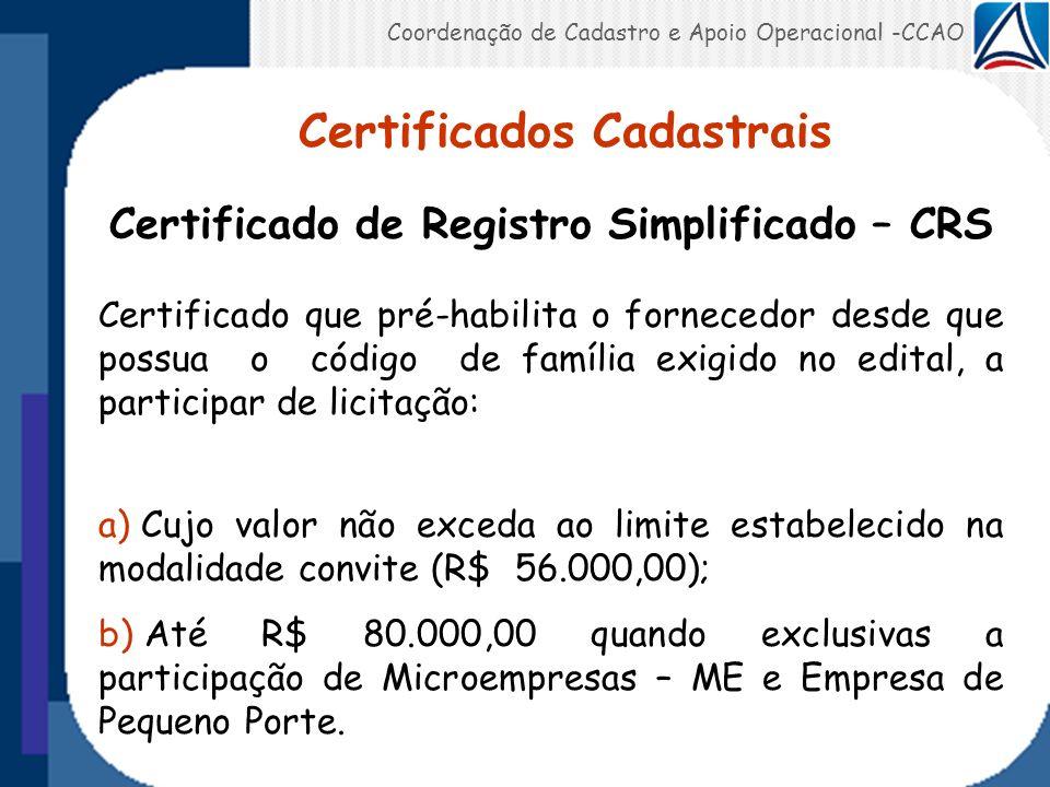 Coordenação de Cadastro e Apoio Operacional -CCAO Certificado de Registro Simplificado – CRS C ertificado que pré-habilita o fornecedor desde que poss