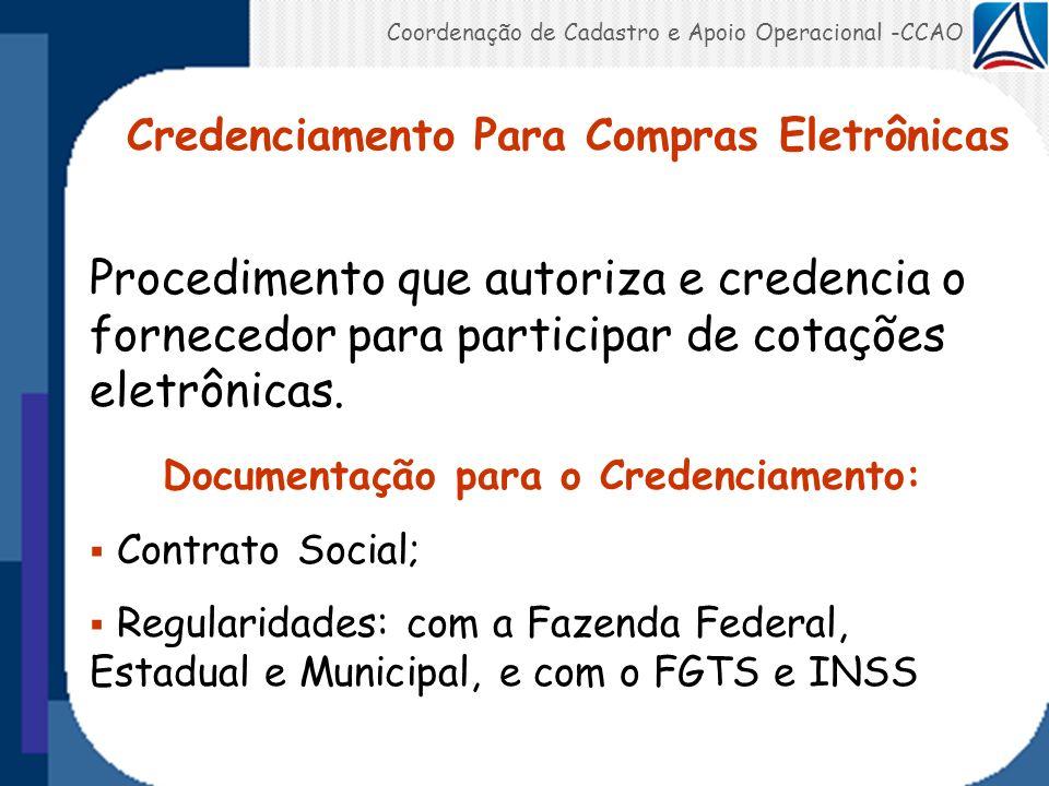 Coordenação de Cadastro e Apoio Operacional -CCAO Credenciamento Para Compras Eletrônicas Procedimento que autoriza e credencia o fornecedor para part