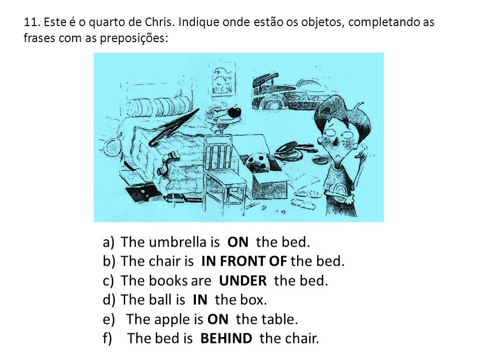 11. Este é o quarto de Chris. Indique onde estão os objetos, completando as frases com as preposições: a)The umbrella is ON the bed. b)The chair is IN