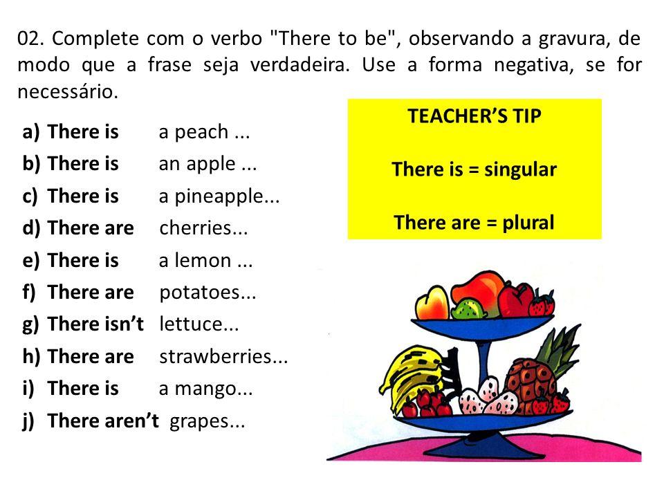 02.Complete com o verbo There to be , observando a gravura, de modo que a frase seja verdadeira.