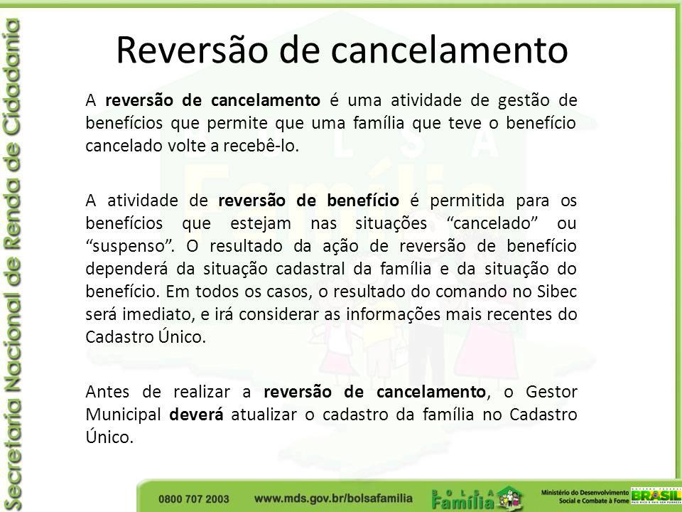 Reversão de cancelamento A reversão de cancelamento é uma atividade de gestão de benefícios que permite que uma família que teve o benefício cancelado