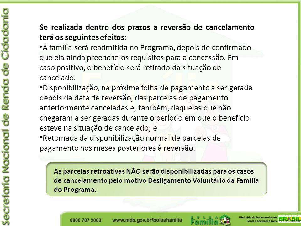 Se realizada dentro dos prazos a reversão de cancelamento terá os seguintes efeitos: A família será readmitida no Programa, depois de confirmado que e