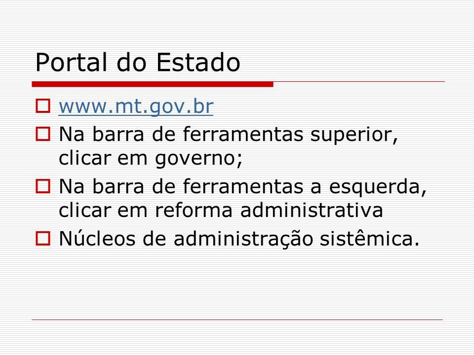 Portal do Estado www.mt.gov.br Na barra de ferramentas superior, clicar em governo; Na barra de ferramentas a esquerda, clicar em reforma administrati