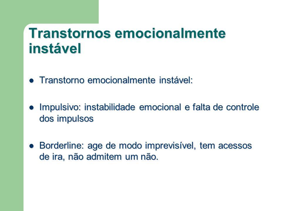 Transtornos emocionalmente instável Transtorno emocionalmente instável: Transtorno emocionalmente instável: Impulsivo: instabilidade emocional e falta