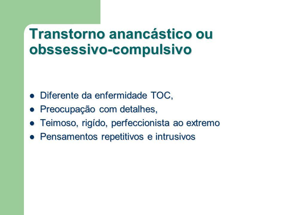 Transtorno anancástico ou obssessivo-compulsivo Diferente da enfermidade TOC, Diferente da enfermidade TOC, Preocupação com detalhes, Preocupação com
