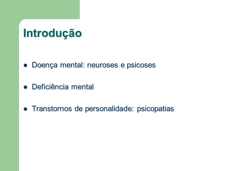 Introdução Doença mental: neuroses e psicoses Doença mental: neuroses e psicoses Deficiência mental Deficiência mental Transtornos de personalidade: p