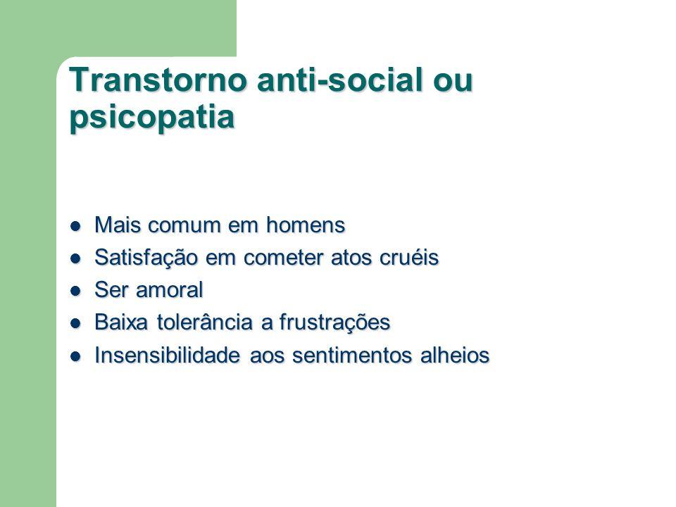 Transtorno anti-social ou psicopatia Mais comum em homens Mais comum em homens Satisfação em cometer atos cruéis Satisfação em cometer atos cruéis Ser