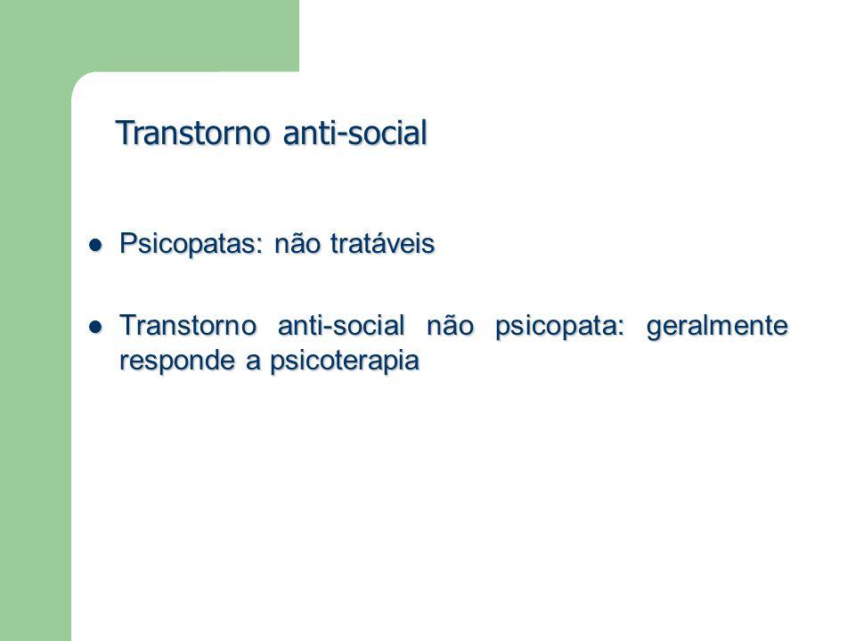 Psicopatas: não tratáveis Psicopatas: não tratáveis Transtorno anti-social não psicopata: geralmente responde a psicoterapia Transtorno anti-social nã