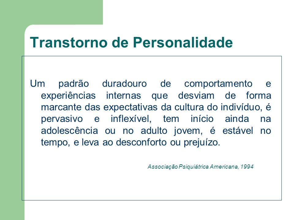 Transtorno de Personalidade Um padrão duradouro de comportamento e experiências internas que desviam de forma marcante das expectativas da cultura do