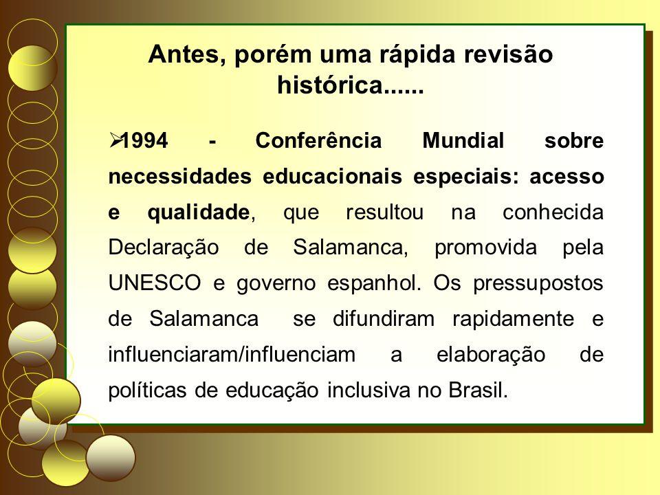1994 - Conferência Mundial sobre necessidades educacionais especiais: acesso e qualidade, que resultou na conhecida Declaração de Salamanca, promovida pela UNESCO e governo espanhol.