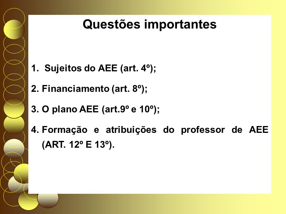 Questões importantes 1. Sujeitos do AEE (art. 4º); 2.Financiamento (art.