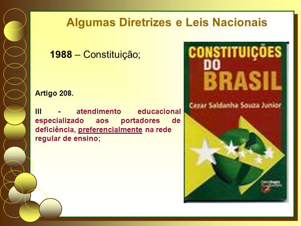 Algumas Diretrizes e Leis Nacionais 1988 – Constituição; Artigo 208. III - atendimento educacional especializado aos portadores de deficiência, prefer
