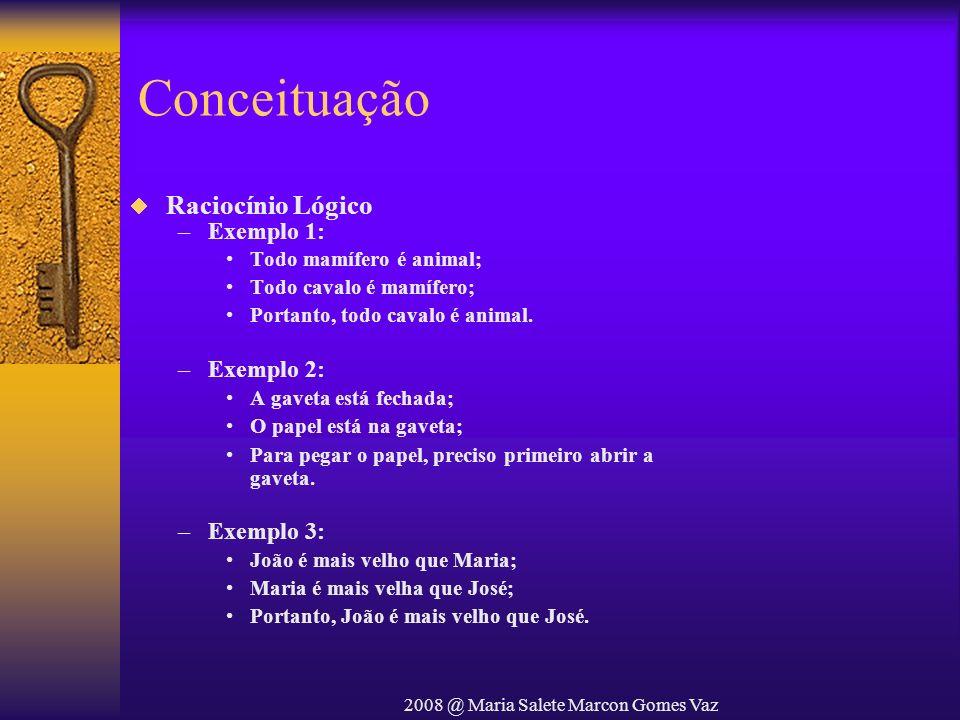 2008 @ Maria Salete Marcon Gomes Vaz Conceituação Raciocínio Lógico –Exemplo 1: Todo mamífero é animal; Todo cavalo é mamífero; Portanto, todo cavalo