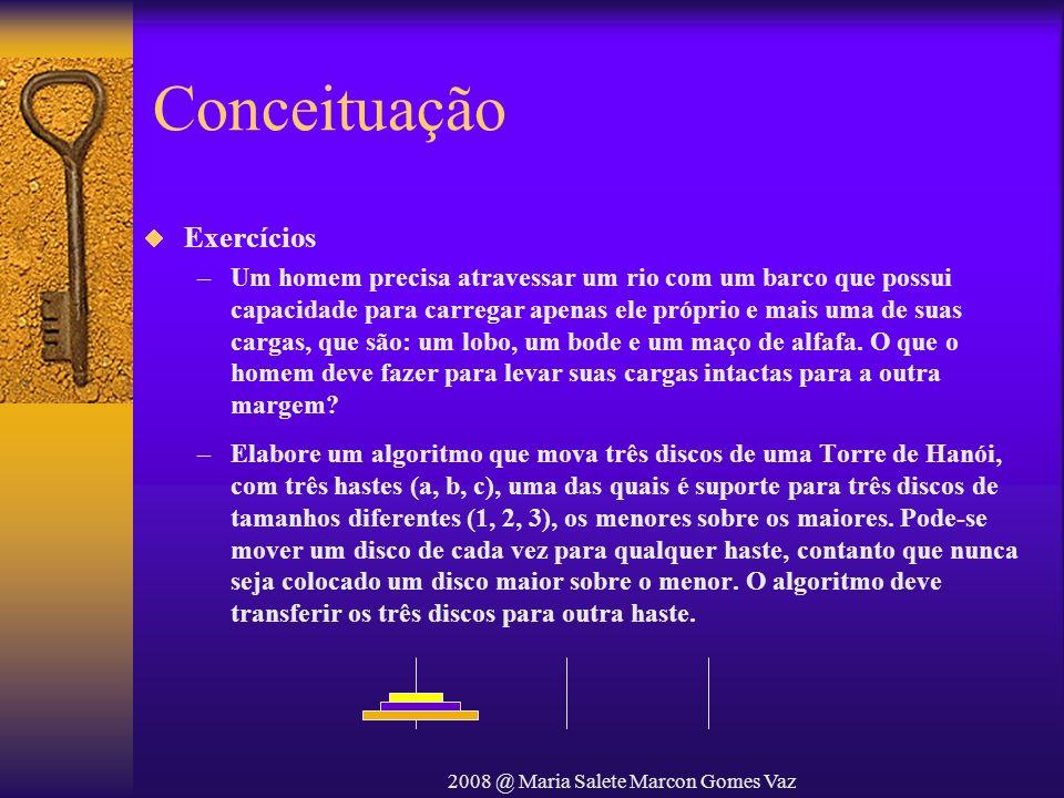 2008 @ Maria Salete Marcon Gomes Vaz Conceituação Exercícios –Um homem precisa atravessar um rio com um barco que possui capacidade para carregar apen