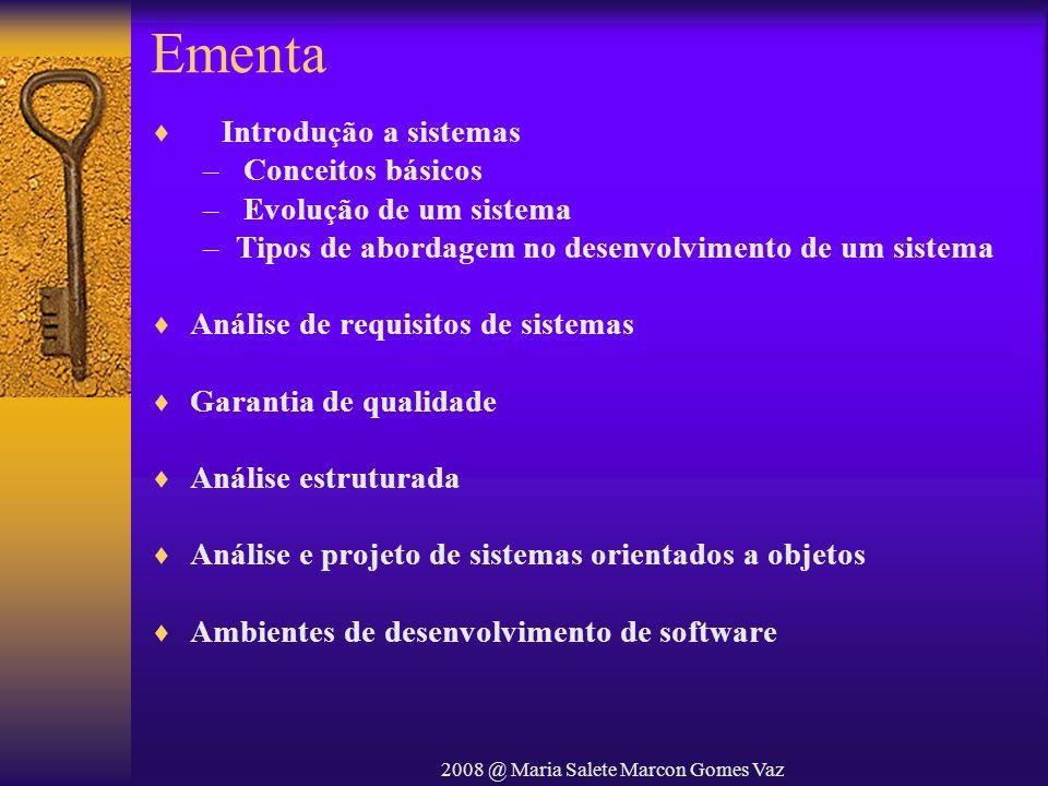 2008 @ Maria Salete Marcon Gomes Vaz Ementa Introdução a sistemas – Conceitos básicos – Evolução de um sistema –Tipos de abordagem no desenvolvimento