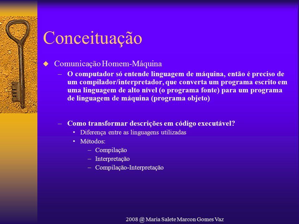 2008 @ Maria Salete Marcon Gomes Vaz Comunicação Homem-Máquina –O computador só entende linguagem de máquina, então é preciso de um compilador/interpr