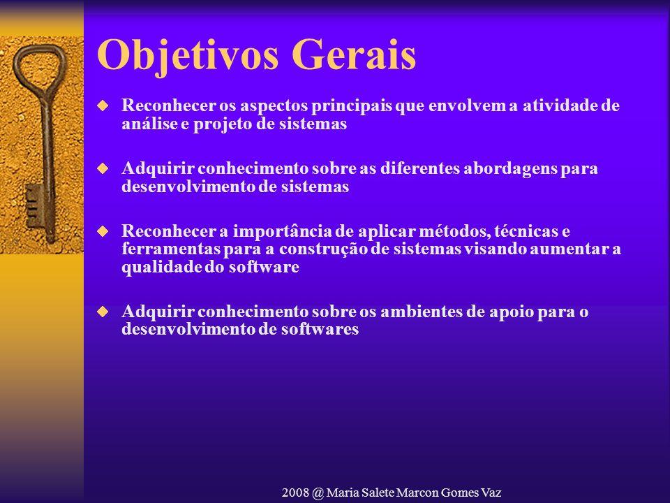2008 @ Maria Salete Marcon Gomes Vaz Objetivos Gerais Reconhecer os aspectos principais que envolvem a atividade de análise e projeto de sistemas Adqu