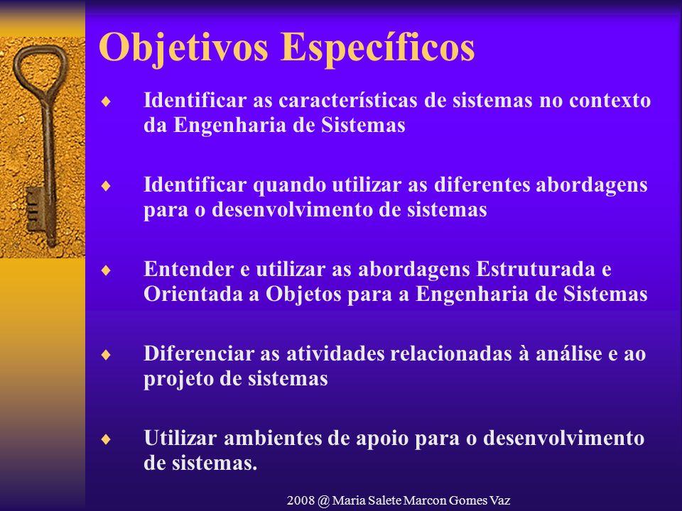 2008 @ Maria Salete Marcon Gomes Vaz Objetivos Específicos Identificar as características de sistemas no contexto da Engenharia de Sistemas Identifica