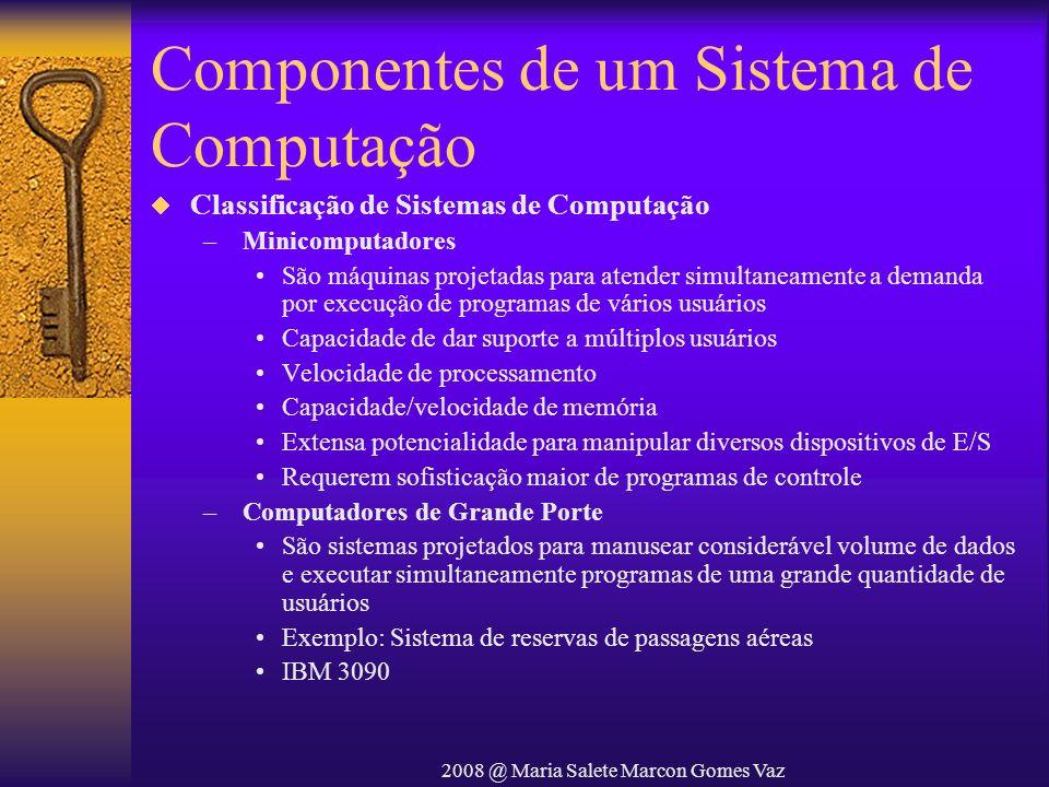 2008 @ Maria Salete Marcon Gomes Vaz Componentes de um Sistema de Computação Classificação de Sistemas de Computação – Minicomputadores São máquinas p