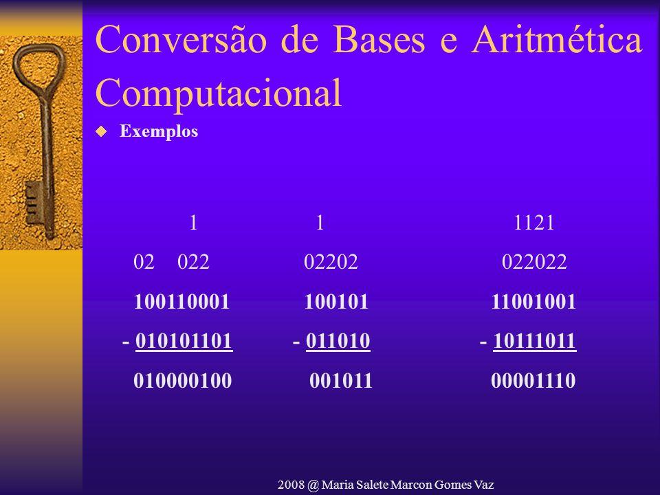 2008 @ Maria Salete Marcon Gomes Vaz Conversão de Bases e Aritmética Computacional 1 02202 100101 - 011010 001011 1121 022022 11001001 - 10111011 0000