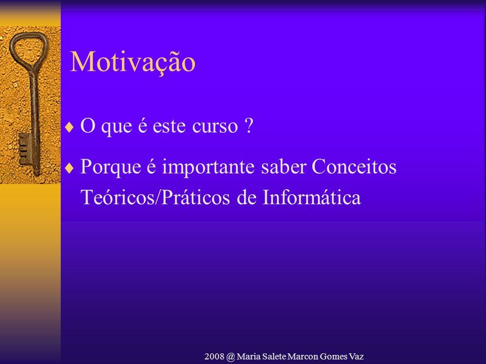 2008 @ Maria Salete Marcon Gomes Vaz Conversão de Bases e Aritmética Computacional Conversão entre Bases 10 e B (Exemplos) – (483) 10 = (743) 8 483/8 = 60; resto = 3 60/8 = 7; resto = 4 7/8 = 0; resto = 7 –(45) 10 = (101101) 2 45/2 = 22; resto = 1 22/2 = 11; resto = 0 11/2 = 5; resto = 1 5/2 = 2; resto = 1 2/2 = 1; resto = 0 1/2 = 0; resto = 1