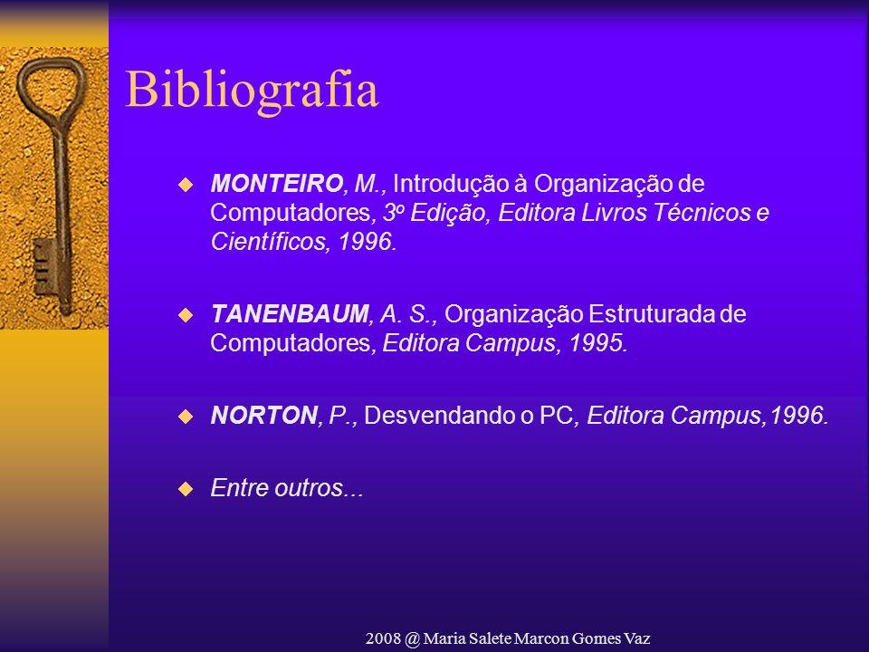 2008 @ Maria Salete Marcon Gomes Vaz Bibliografia MONTEIRO, M., Introdução à Organização de Computadores, 3 o Edição, Editora Livros Técnicos e Cientí