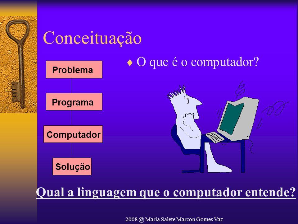 2008 @ Maria Salete Marcon Gomes Vaz Conversão de Bases e Aritmética Computacional Conversão entre Bases 10 e B (Exemplos) – (2754) 10 = (AC2) 16 2754/16 = 172; resto = 2 172/16 = 10; resto = 12; algarismo C 10/16 = 0; resto = 10; algarismo A –(490) 10 = (1EA) 16 490/16 = 30; resto = 10; algarismo A 30/16 = 1; resto = 14; algarismo E 1/16 = 0; resto = 1