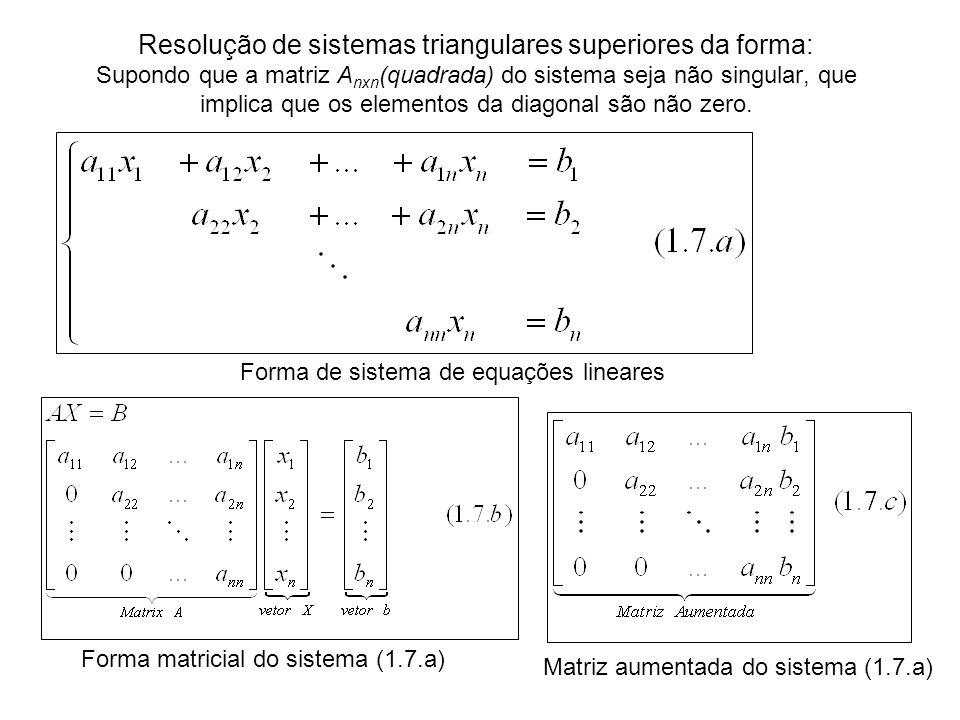 Resolução de sistemas triangulares superiores da forma: Supondo que a matriz A nxn (quadrada) do sistema seja não singular, que implica que os element