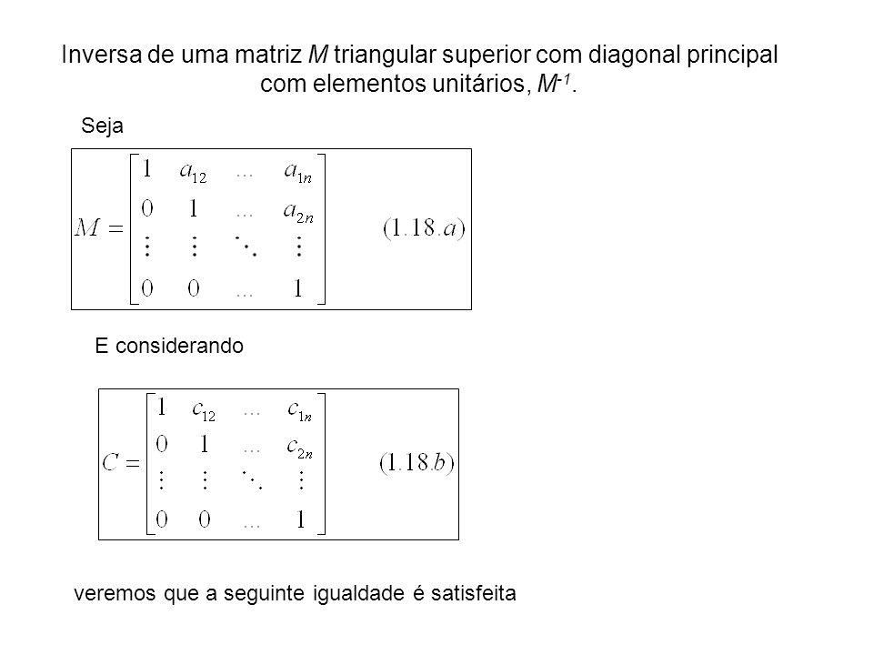 Inversa de uma matriz M triangular superior com diagonal principal com elementos unitários, M -1. E considerando veremos que a seguinte igualdade é sa