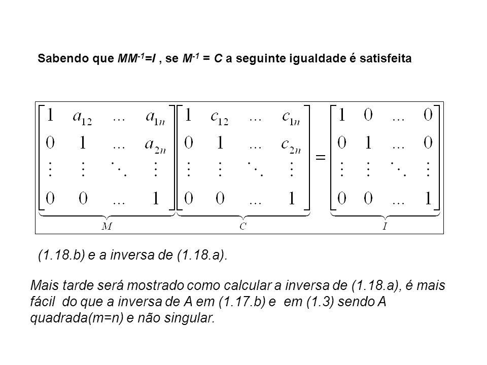 (1.18.b) e a inversa de (1.18.a). Sabendo que MM -1 =I, se M -1 = C a seguinte igualdade é satisfeita Mais tarde será mostrado como calcular a inversa