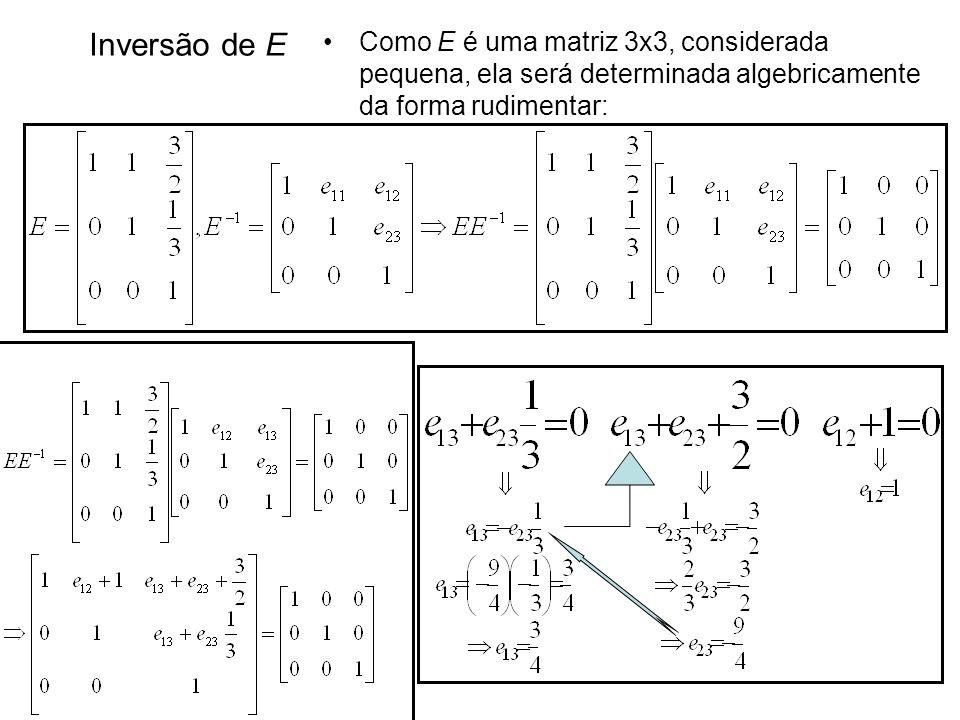 Como E é uma matriz 3x3, considerada pequena, ela será determinada algebricamente da forma rudimentar: Inversão de E