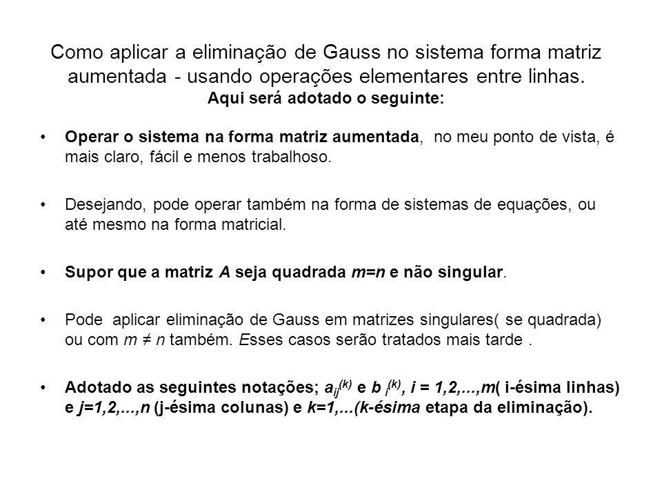 Como aplicar a eliminação de Gauss no sistema forma matriz aumentada - usando operações elementares entre linhas. Aqui será adotado o seguinte: Operar