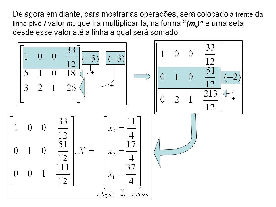 De agora em diante, para mostrar as operações, será colocado à frente d a linha pivô i valor m ij que irá multiplicar-la, na forma ( m ij ) e uma seta