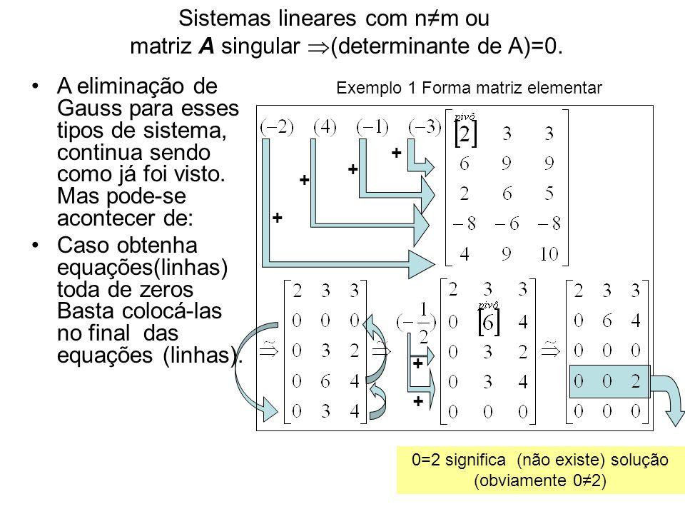A eliminação de Gauss para esses tipos de sistema, continua sendo como já foi visto. Mas pode-se acontecer de: Caso obtenha equações(linhas) toda de z
