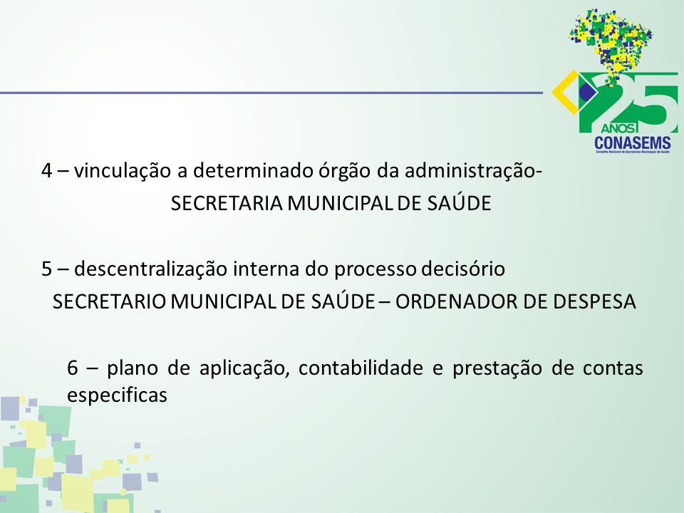 4 – vinculação a determinado órgão da administração- SECRETARIA MUNICIPAL DE SAÚDE 5 – descentralização interna do processo decisório SECRETARIO MUNIC