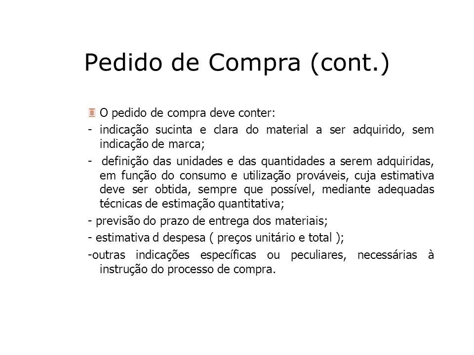 Pedido de Compra (cont.) 3O pedido de compra deve conter: - indicação sucinta e clara do material a ser adquirido, sem indicação de marca; - definição