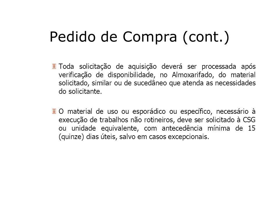 Pedido de Compra (cont.) 3Toda solicitação de aquisição deverá ser processada após verificação de disponibilidade, no Almoxarifado, do material solici