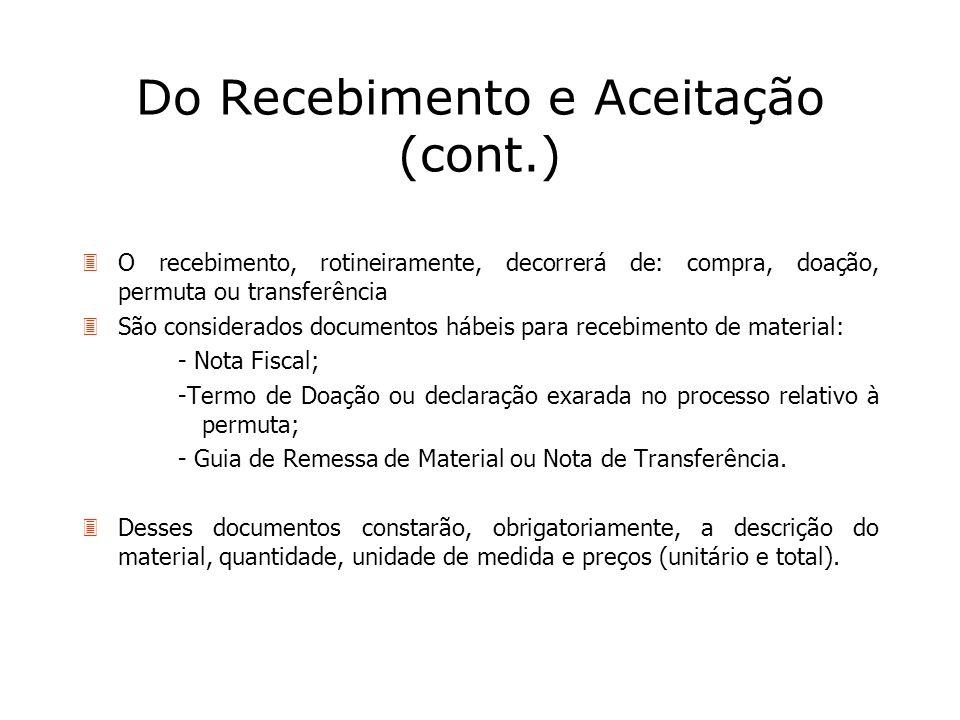 Do Recebimento e Aceitação (cont.) 3O recebimento, rotineiramente, decorrerá de: compra, doação, permuta ou transferência 3São considerados documentos