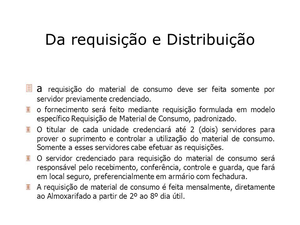 Da requisição e Distribuição 3a requisição do material de consumo deve ser feita somente por servidor previamente credenciado. 3o fornecimento será fe