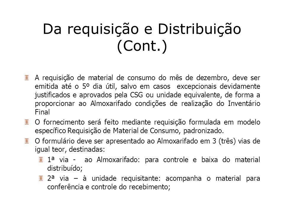 Da requisição e Distribuição (Cont.) 3A requisição de material de consumo do mês de dezembro, deve ser emitida até o 5º dia útil, salvo em casos excep