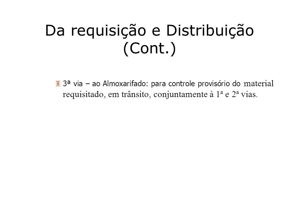 Da requisição e Distribuição (Cont.) 3ª via – ao Almoxarifado: para controle provisório do material requisitado, em trânsito, conjuntamente à 1ª e 2ª
