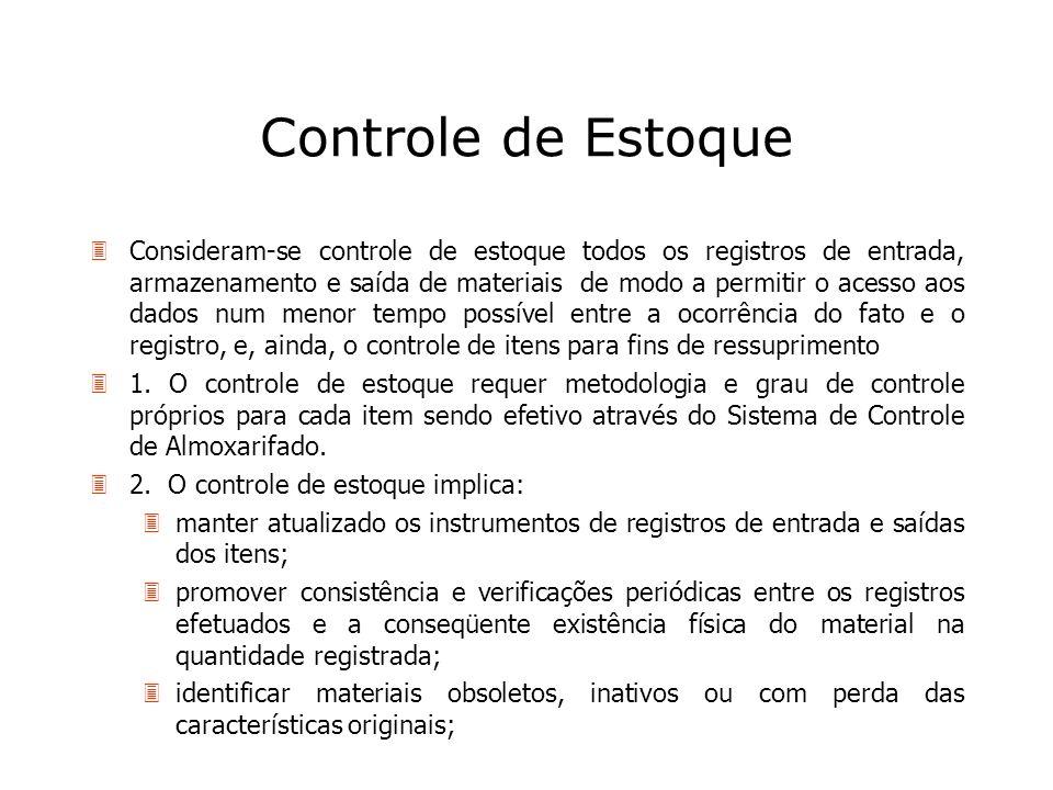 Controle de Estoque 3Consideram-se controle de estoque todos os registros de entrada, armazenamento e saída de materiais de modo a permitir o acesso a
