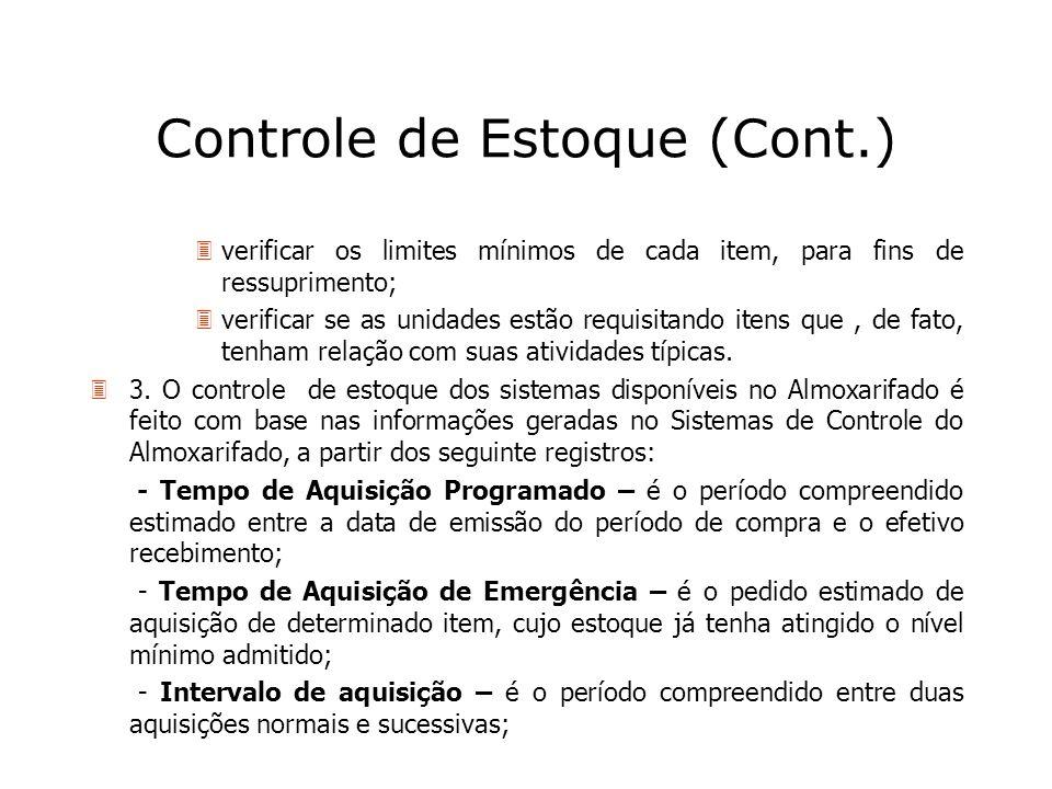 Controle de Estoque (Cont.) 3verificar os limites mínimos de cada item, para fins de ressuprimento; 3verificar se as unidades estão requisitando itens